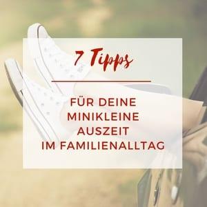 7 Tipps für deine minikleine Auszeit im Familienalltag