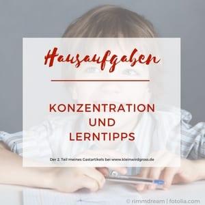 Konzentration und Lerntipps für die Hausaufgaben – Teil 2 meines Gastartikels bei kleinwirdgross