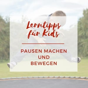 Lerntipp für Kids - Pausen machen und bewegen