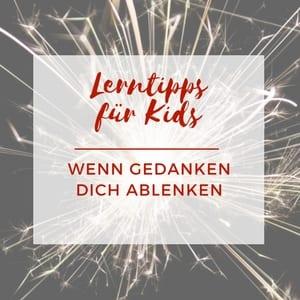 Lerntipp für Kids - Wenn Gedanken dich ablenken